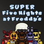 SUPER FIVE NIGHTS AT FREDDY'S