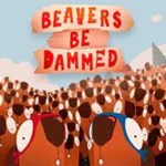 BEAVERS BE DAMMED